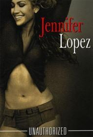 Jennifer Lopez - Unauthorized